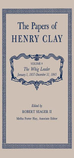 The Papers of Henry Clay : The Whig Leader, January 1, 1837-December 31, 1843 - Henry Clay