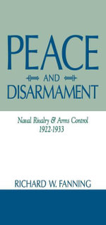 Peace And Disarmament : Naval Rivalry and Arms Control, 1922-1933 - Richard Fanning