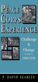 The Peace Corps Experience : Challenge and Change, 1969-1976 - P. David Searles