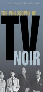 The Philosophy of TV Noir - Steven Sanders