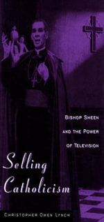 Selling Catholicism : Bishop Sheen and the Power of Television - Christopher Owen Lynch