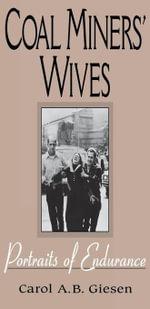 Coal Miners' Wives : Portraits of Endurance - Carol A.B. Giesen