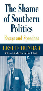 The Shame of Southern Politics : Essays and Speeches - Leslie Dunbar