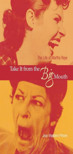 Take It from the Big Mouth : The Life of Martha Raye - Jean Maddern Pitrone