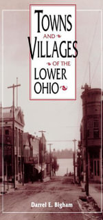 Towns and Villages of the Lower Ohio - Darrel E. Bigham