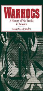 Warhogs : A History of War Profits in America - Stuart D. Brandes