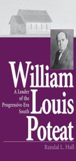 William Louis Poteat : A Leader of the Progressive-Era South - Randal L. Hall