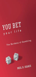 You Bet Your Life : The Burdens of Gambling - Neil D. Isaacs