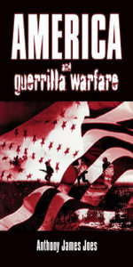 America and Guerrilla Warfare - Anthony James Joes