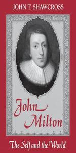 John Milton : The Self and the World - John T. Shawcross