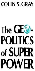 The Geopolitics Of Super Power - Colin S. Gray