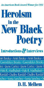 Heroism in the New Black Poetry : Introductions and Interviews - D.H. Melhem