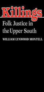 Killings : Folk Justice in the Upper South - William Lynwood Montell