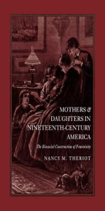 Mothers and Daughters in Nineteenth-Century America : The Biosocial Construction of Femininity - Nancy M. Theriot
