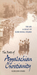 The Roots of Appalachian Christianity : The Life and Legacy of Elder Shubal Stearns - Elder John Sparks