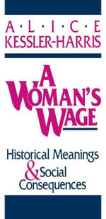 A Woman's Wage : Historical Meanings and Social Consequences - Alice Kessler-Harris
