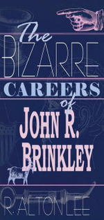 The Bizarre Careers of John R. Brinkley - R. Alton Lee