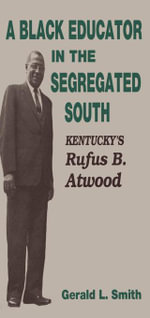 A Black Educator in the Segregated South : Kentucky's Rufus B. Atwood - Gerald L. Smith