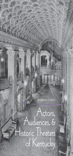 Actors, Audiences, and Historic Theaters of Kentucky - Marilyn Casto