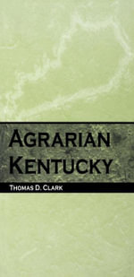 Agrarian Kentucky - Thomas D. Clark