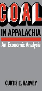 Coal In Appalachia : An Economic Analysis - Curtis E. Harvey