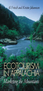 Ecotourism in Appalachia : Marketing the Mountains - Al Fritsch