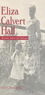 Eliza Calvert Hall : Kentucky Author and Suffragist - Lynn E. Niedermeier
