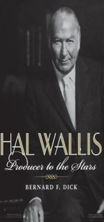 Hal Wallis : Producer to the Stars - Bernard F. Dick