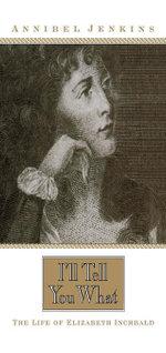 I'll Tell You What : The Life of Elizabeth Inchbald - Annibel Jenkins