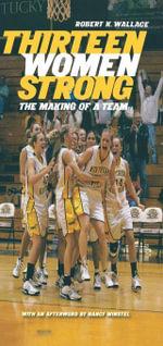 Thirteen Women Strong : The Making of a Team - Robert K. Wallace