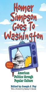 Homer Simpson Goes to Washington : American Politics through Popular Culture