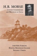 H.B. Morse, Customs Commissioner and Historian of China - John King Fairbank