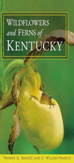 Wildflowers and Ferns of Kentucky - Thomas G. Barnes