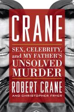 Crane : Sex, Celebrity, and My Father's Unsolved Murder - Robert Crane