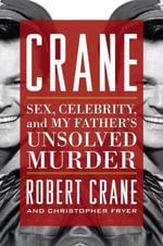 Crane : Sex, Celebrity, and My Father's Unsolved Murder - Robert Crane