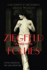 Ziegfeld and His Follies : A Biography of Broadway's Greatest Producer - Cynthia Brideson