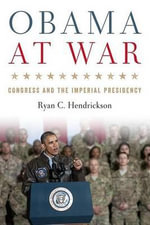 Obama at War : Congress and the Imperial Presidency - Ryan C. Hendrickson
