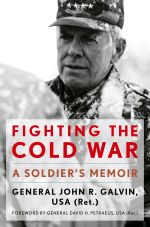 Fighting the Cold War : A Soldier's Memoir - John R. USA (Ret.) Galvin