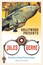 Hollywood Presents Jules Verne : The Father of Science Fiction on Screen - Brian Taves