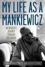 My Life as a Mankiewicz : An Insider's Journey Through Hollywood - Tom Mankiewicz