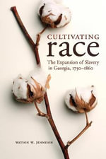 Cultivating Race : The Expansion of Slavery in Georgia, 1750-1860 - Watson W. Jennison
