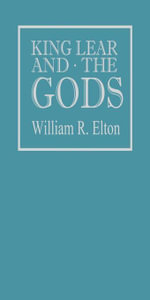 King Lear and the Gods - William R. Elton