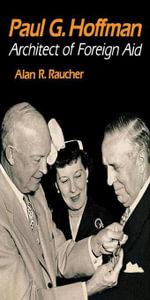 Paul G. Hoffman : Architect of Foreign Aid - Alan R. Raucher