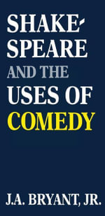 Shakespeare and the Uses of Comedy - J. A., Jr. Bryant
