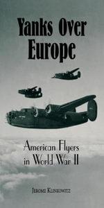 Yanks Over Europe : American Flyers in World War II - Jerome Klinkowitz