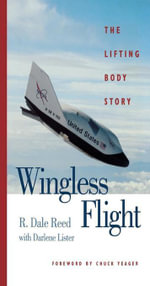 Wingless Flight : The Lifting Body Story - R. Dale Reed