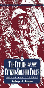 The Future of the Citizen-Soldier Force : Issues and Answers - Jeffrey Jacobs