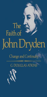 The Faith of John Dryden : Change and Continuity - G. Douglas Atkins