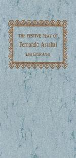 The Festive Play of Fernando Arrabal - Luis Oscar Arata