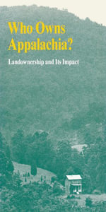 Who Owns Appalachia? : Landownership and Its Impact - Appalachian Land Ownership Task Force